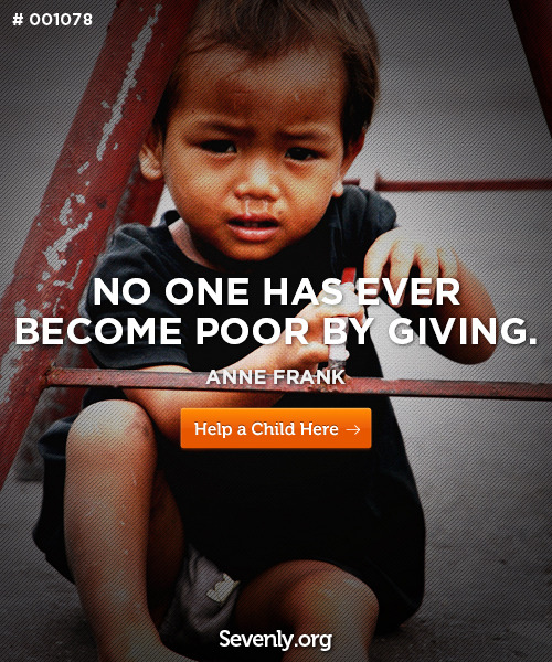 No one has ever become poor by giving - Anne Frank