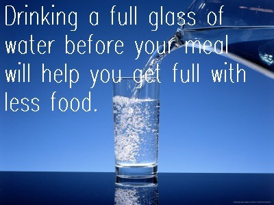 Drinking a glass of water before a meal helps you get full with less food!