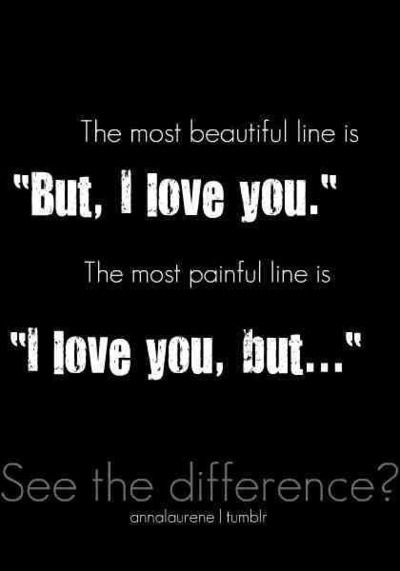 "agree bestlovequotes:  The most beautiful line is: ""But, I love you"" 