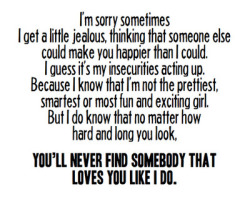 bestlovequotes:  You'll never find somebody that loves you like I do | FOLLOW BEST LOVE QUOTES ON TUMBLR  FOR MORE LOVE QUOTES