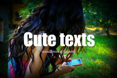 weallloveeit:  WE ALL LOVE: cute texts   Follow: http://weallloveeit.tumblr.com/ :)))))