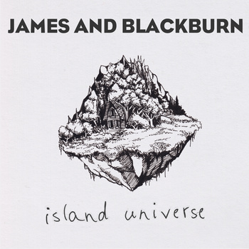 "Island Universe - James and Blackburn <a href=""http://jamesandblackburn.bandcamp.com/album/island-universe"" data-mce-href=""http://jamesandblackburn.bandcamp.com/album/island-universe"">Island Universe by James and Blackburn</a>"