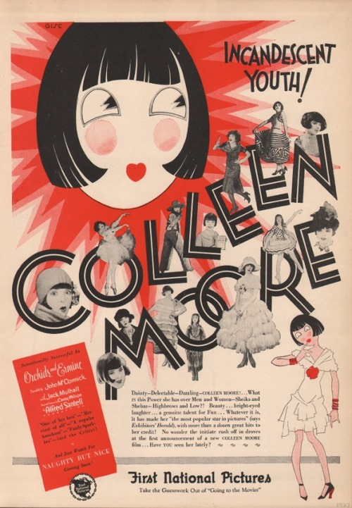 a 1927 First National Pictures advertisement advertising COLLEEN MOORE!!! text lovingly reads: Dainty - Delectable - Dazzling - COLLEEN MOORE!  What IS this Power she has over Men and Women - Sheiks and Shebas - Highbrows and Low?!  Beauty… bright-eyed laughter… a genuine talent for Fun… Whatever it is, it has made her 'the most popular star in pictures' (says Exhibitors' Herald), with more than a dozen great hits to her credit!  No wonder the initiate rush off in droves at the first annoucment of a new COLLEEN MOORE film… Have YOU seen her lately?