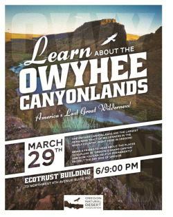 Here's the flyer for the Owyhee Canyonlands talk (beautiful flyer!) and another link to the facebook page: http://www.facebook.com/Owyhee.Canyonlands