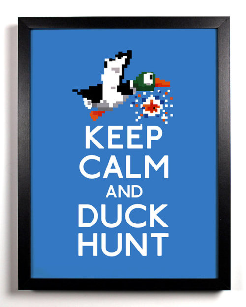 it8bit:  Keep Calm and Duck Hunt Created by Stay Gold Media Available on Etsy for $8.99 USD