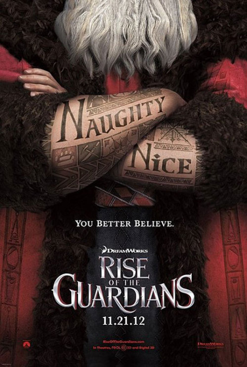 "Rise of the Guardians (Dir. William Joyce) ""Rise of the Guardians is an epic adventure that tells the story of a group of heroes – each with extraordinary abilities. When an evil spirit known as Pitch lays down the gauntlet to take over the world, the immortal Guardians must join forces for the first time to protect the hopes, beliefs and imagination of children all over the world."""