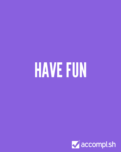 have fun by lewnotlou on Accompl.sh