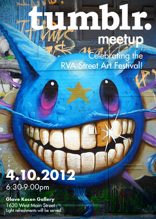 rvameetups:  A Tumblr Richmond Meetup! Join us Tuesday, April 10th, from 6:30-9pm, to celebrate the RVA Street Art Festival! Event will be held at the Glave Kocen Gallery, 1620 W. Main St. Event flyer by Tumblr's own Deniz Ercelebi featuring artwork by Jeff Soto.    Looking forward to it!