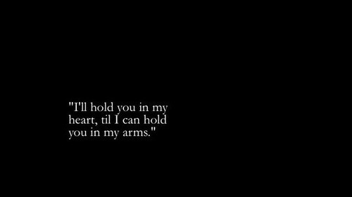 bestlovequotes:  I'll hold you in my heart til I can hold you in my arms | FOLLOW BEST LOVE QUOTES ON TUMBLR  FOR MORE LOVE QUOTES