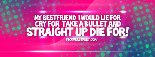 I'd Die For My Bestfriend Facebook Cover