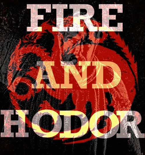 "Because I'm nitpicky as fuck, here's another ""Fire and Hodor"""