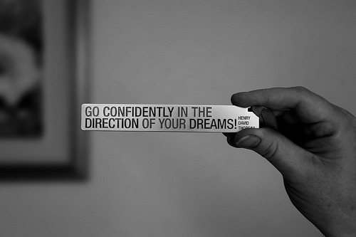 vegalawyer:  Follow your dreams.  Confidently.