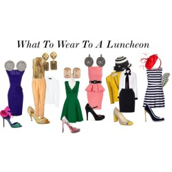 What To Wear To A Luncheon   You usually get invited or go to luncheons because it's business related, a conference, or an event, possibly a fashion event.    If it's strictly business, stick to suits.   Conference, it's still more business, but you can play up the fashion more (ex. the 5th look but take away the hat, which I realized looks like something from Blair Waldorf's closet)  An event, especially if its fashion, you can go all out.  Somewhat like day cocktail wear.  During the day, you want to wear neutrals, lighter colors or bold ones.  Basically anything that isn't too harsh, (i.e. black) unless it's an accessory or shoes.  Or if you don't want to wear colors, wear a colored accessory.  You can also play with hats too!….but don't get too crazy, its not the Kentucky Derby.   Here are some looks that I put together to give you an idea of what to wear when you have to go to one.  Enjoy! :)   DressPleated dress, £18Slimming dress, £95Dorothy Perkins peplum dress, $35HUGO button down collar shirt, $215Balmain sleeveless blouse, £979Calvin Klein Collection blazer, $950Rag bone tuxedo jacket, £329Tapered pants, $70NW3 by Hobbs wool pencil skirt, £99Calvin klein pumps, $109Sergio Rossi heeled sandalsManolo Blahnik high heel shoes, $349Zara shoes, $70Nicholas Kirkwood high heel pumps, $698Vintage gold earrings, $650Zoe diamond jewelry, $11,950Janis By Janis Savitt clear earrings, $75Miss Sixty paper hat, $59Precis Petite feather hair accessory, £49Giambattista Valli wide belt, £75ASOS star belt, $5.45