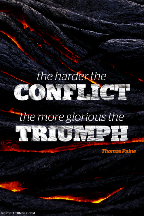 The harder the conflict, the more glorious the triumph.  Wonderful quote from good ol' Thomas Paine. Stay hungry, wolves.