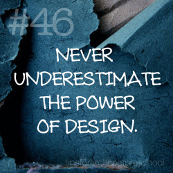 "tipsforarchitectureschool:  #46 Never underestimate the power of design. Will I become an architect after I graduate?  Is this really what you want to do?  Am I ready for the commitment, the all-nighters, and the sacrifices I will have to make to become an architect?  Will this all be worth it? Who knows? But one thing that is undeniable is that the power of design is getting more noticed and more substantial every day.  Architecture school teaches you more than just how to design space and how to make drawings and models, it teaches you how to think like a designer.  It teaches you how to look deeply into things and create something from absolutely nothing. You learn how look at the world in a different way, and being able to see the world through the eyes of a designer is such a powerful tool in life.  You get to expand your imagination and the experiences and things you will learn through school will open up so many avenues for you later in life.   Yes, the end goal of architecture school is to become an architect, but there is so much more to it.  A keen sense of design, especially in a world driven by an aesthetic platform such as the internet, will allow you to pursue more than just architecture.   It is almost as if we become doctors of the visual realm to make the world a beautiful place to live. Its pretty cool.  :) ""Life of a designer is a life of fight, fight against the ugliness, just like a doctor fights against disease. For us, the visual disease is what we have around, and what we try to do is to cure it somehow with design.""   - Massimo Vignelli"