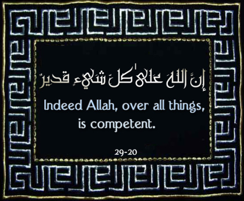 "islamicquotes11:  Indeed Allah, over all things, is competent.""  (20) إِنَّ اللَّـهَ عَلَىٰ كُلِّ شَيْءٍ قَدِيرٌ‌  ﴿٢٠﴾"