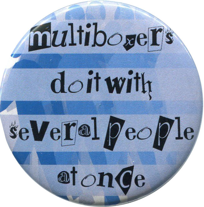 """Multiboxers"" available from http://antieuclid.com/geek/gaming/world-of-warcraft/multiboxers-2-25-round-button-magnet-keychain-mirror.html"