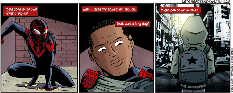 "skalja:   Miles Morales, the new Spider-Man, getting back into his civvies — including a hoodie. ""Doing good is its own reward, right? Man, I deserve somethin', though. That was a long day! Might get some skittles.""  Presented without comment.   Okay Bendis. That was a good one."