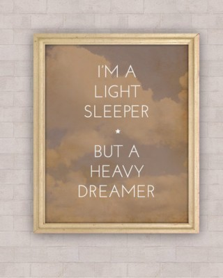 I'm a light sleeper but a heavy dreamer.