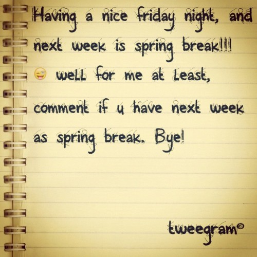 #tweegram #springbreak #spring #break #follow #me #please #followme #followmeplease #comment #and #like #please #friday  (Taken with instagram)