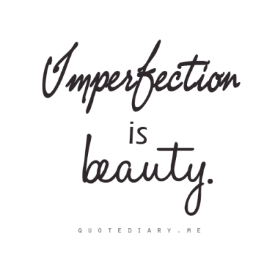 IMPERFECTION is BEAUTY!