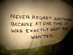 rock-the-nightaway:  never regret because its what you wanted then