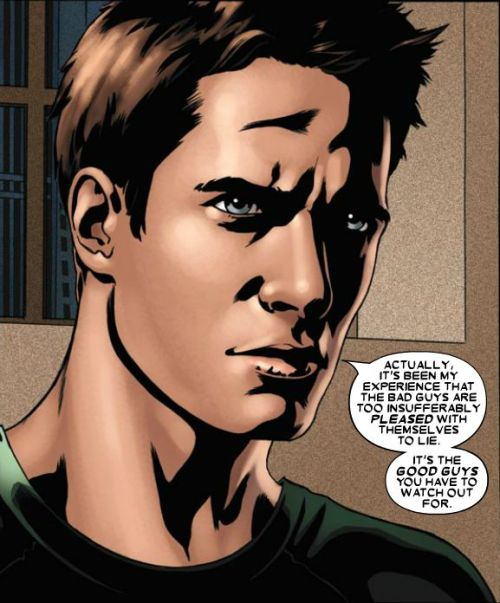 Jamie Madrox: Actually, it's been my experience that the bad guys are too insufferably pleased with themselves to lie. It's the good guys you have to watch out for. - From X-Factor #13.  Written by Peter David, art by Pablo Raimondi.  November 2006.