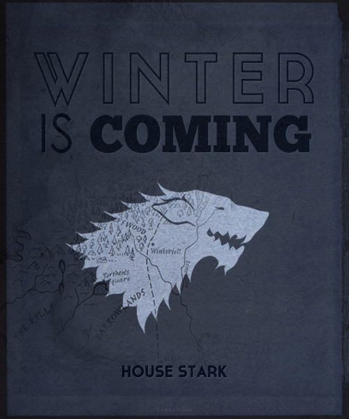 "behindmylove:  House Stark ""Winter is Coming"""