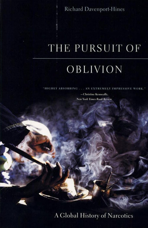 The Pursuit of Oblivion: a Global History of Narcotics, by Richard Davenport-Hines