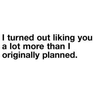 I turned out liking you more than I planned | FOLLOW BEST LOVE QUOTES ON TUMBLR  FOR MORE LOVE QUOTES