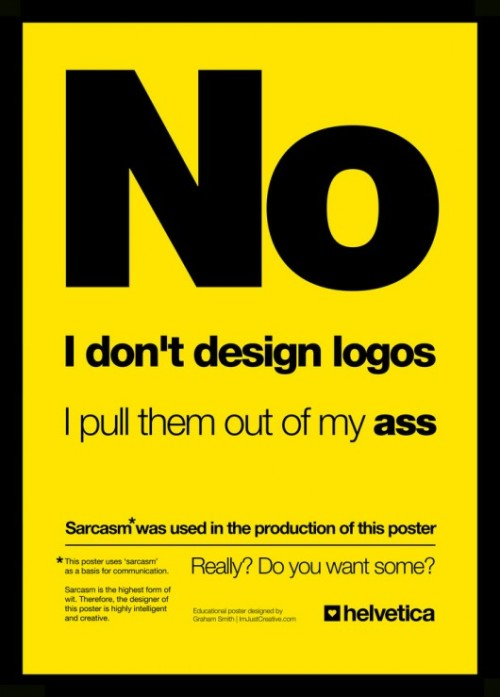 """No, I don't design logos. I pull them out of my ass."" (Source: for-the-love-of-creativity)"
