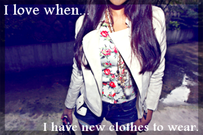 Ilovewhen… I have new clothes to wear.