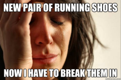 fyeahrunning:  being upset about new shoes is probably the epitome of first world problems….