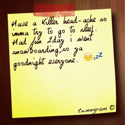 #tweegram #goodnight #bad #headache #snowboarding (Taken with instagram)