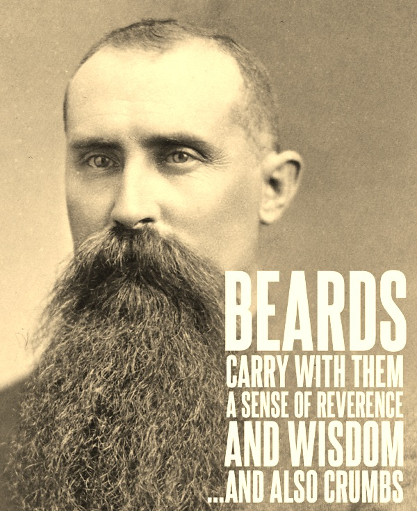 Beards carry with them a sense of reverence and wisdom… and also crumbs. (via Scott Struebing)