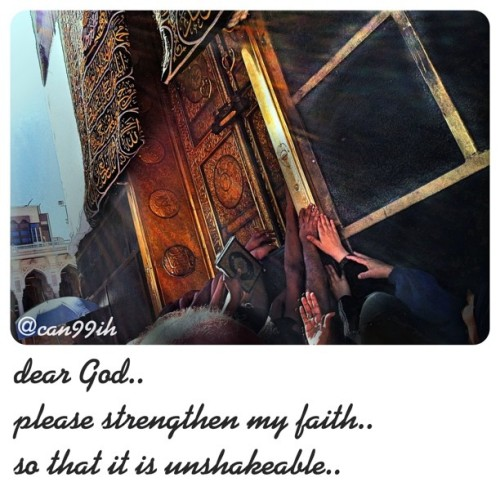 """dear God, Please strengthen my faith so that it is unshakeable.."" (can99ih)"