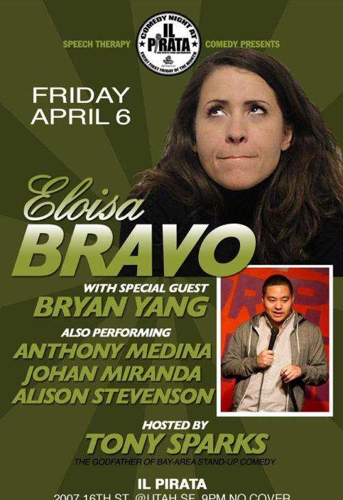 4/6. Speech Therapy Presents Eloisa Bravo @ iL Pirata. 2007 16th St. SF. Free. 9PM. Featuring Bryan Yang, Anthony Medina, Johan Miranda and Alison Stevenson. Hosted by Tony Sparks.