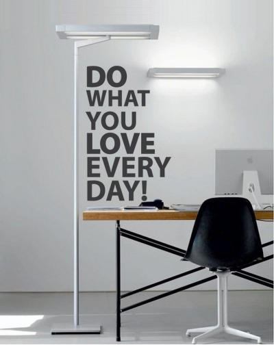 Do what you love everyday.