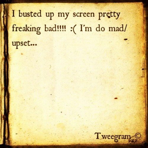 #tweegram busted my screen… :( (Taken with instagram)