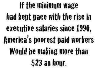 (Photo) If the minimum wage had kept pace with the rise in executive salaries since 1990, America's poorest paid workers would be making more than $23 an hour.