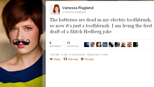 laughterkey:  comedynerdsunited:   @vanessaragland : The batteries are dead in my electric toothbrush, so now it's just a toothbrush. I am living the first draft of a Mitch Hedberg joke.     Gorgeous.  Best Thing EVER