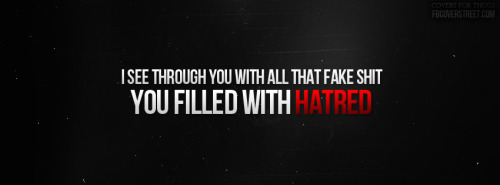 You Filled With Hatred Facebook Cover