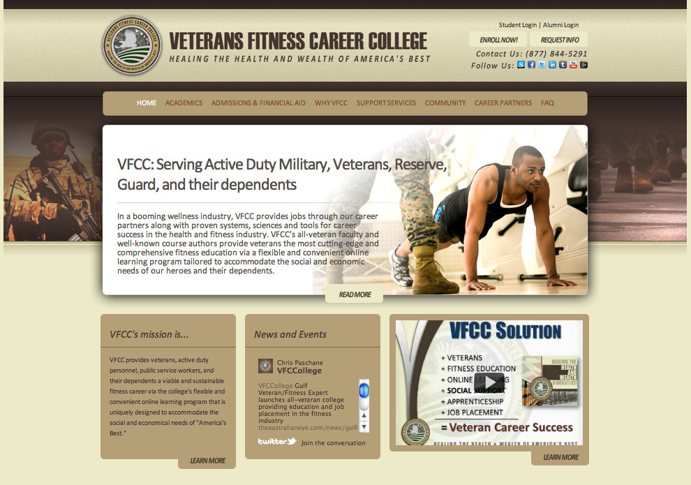 "Veterans Fitness Career College, another happy client! VFCC provides veterans, active duty personnel, public service workers, and their dependents a viable and sustainable fitness career via the college's flexible and convenient online learning program that is uniquely designed to accommodate the social and economical needs of ""America's Best."" Contact Raymond Gonzalez or view his portfolio. Client Review: Raymond is truly one of the most professional, respectful, service oriented professionals I've ever hired (or worked with for that matter).  As a Multi-Channel Social Media & Internet Sales Expert at Snites, we outsourced our Web Presence to Raymond. His customized solutions, products, tools, and services are excellent. He is always very quick to respond to questions with quality answers.  Raymond truly invests himself with companies in such a way that is deserving of a long-term business relationships.  I highly recommend you hire Raymond to help with your web presence needs and be sure to thank him for his Honorable service as a USAF Veteran. March 29, 2012 Top qualities: Great Results, Good Value, High Integrity Chris Paschane Principal, Veterans Career Collegehired Raymond as a Graphic/Web Designer in 2012, and hired Raymond more than once"