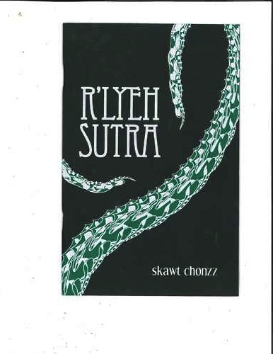R'lyeh Sutra by Skawt Chonzz. Produced by Martian Migraine Press.