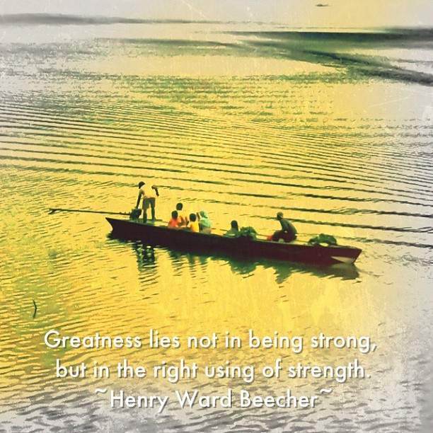 Greatness lies not in being strong, but in the right using of strength. ~Henry Ward Beecher~ #teguhbudiono (Taken with instagram)