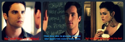 #20 Noel: Stay away from my girlfriend.       Ezra: One day she is gunna realise she deserves more than you.       Noel: Stay away from her, or I will get you fired.