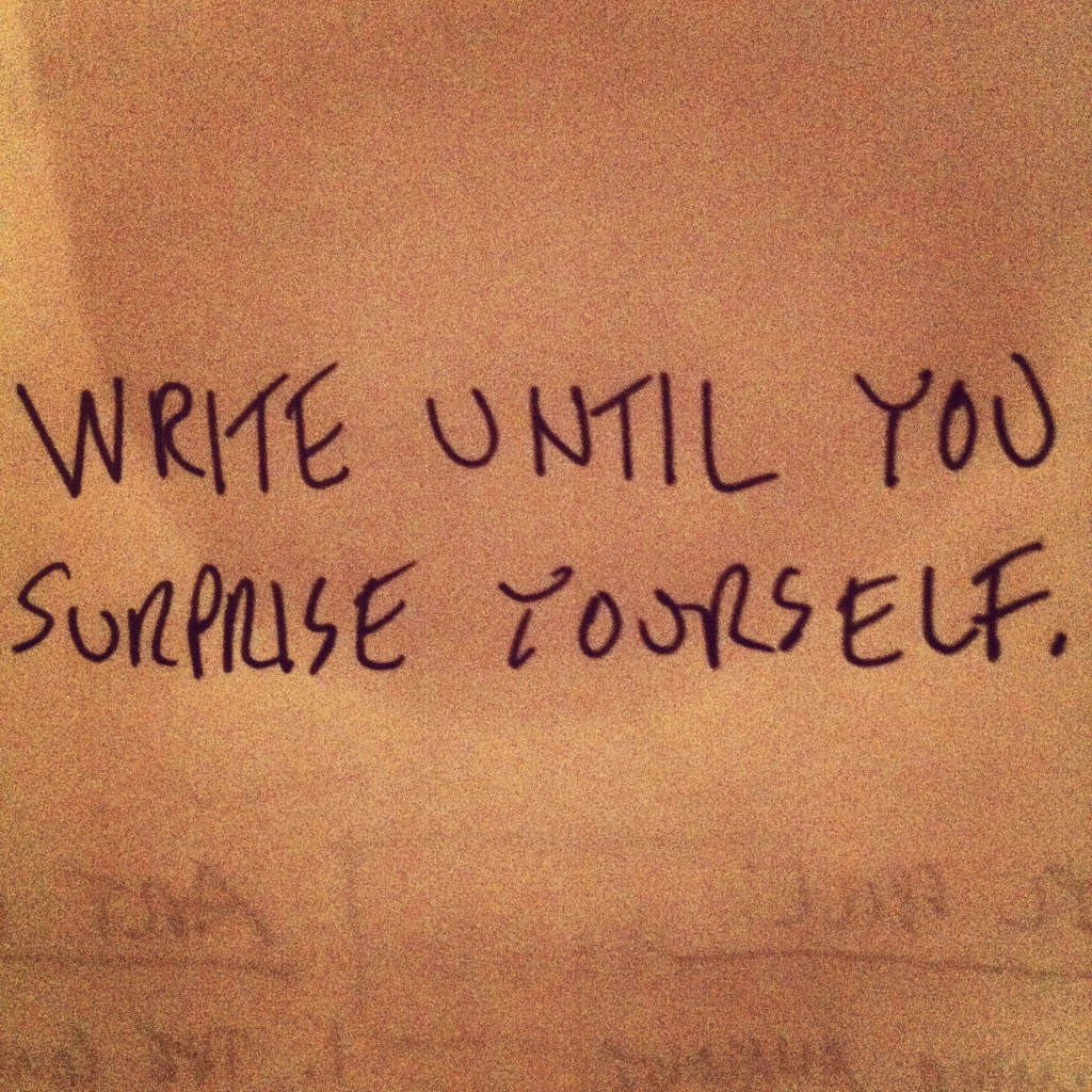 Write until you surprise yourself.