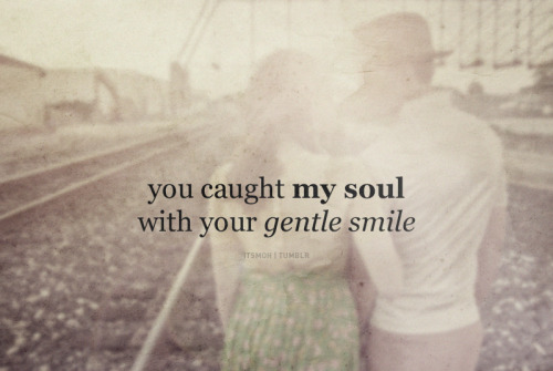 You caught my soul…