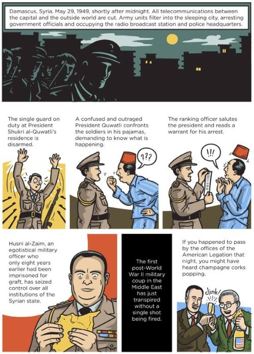Slate uses a comic to explain the 1949 Syria Military Coup that many believe was the first supported by the newly-formed CIA. The rest, as the say, is history. Click through to view the whole thing.