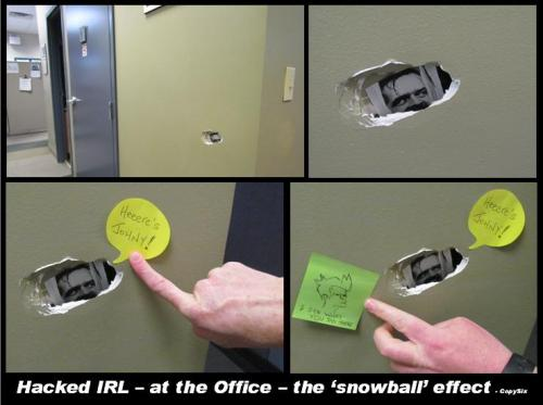 Hacked IRL at the Office - the 'snowball effect' …where there's one, there's MOAR